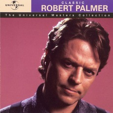 The Universal Masters Collection: Classic, Robert Palmer mp3 Artist Compilation by Robert Palmer