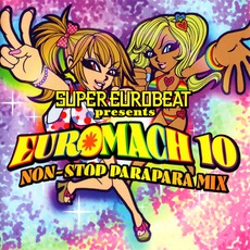 Super Eurobeat Presents Euromach 10: Non-Stop Parapara Mix mp3 Compilation by Various Artists
