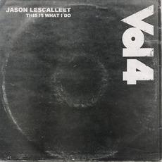 This Is What I Do, Volume Four mp3 Album by Jason Lescalleet