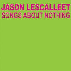 Songs About Nothing mp3 Album by Jason Lescalleet