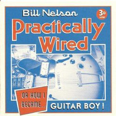 Practically Wired...Or How I Became Guitar Boy mp3 Album by Bill Nelson