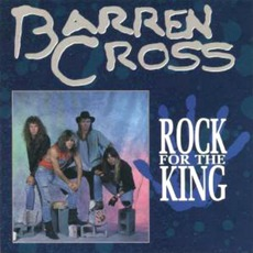 Rock For The King (Re-Issue) mp3 Album by Barren Cross