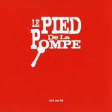 Ici Ou Là mp3 Album by Le Pied De La Pompe