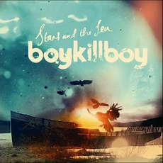 Stars And The Sea mp3 Album by Boy Kill Boy