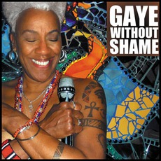 Gaye Without Shame mp3 Album by Gaye Adegbalola