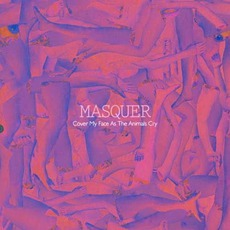 Cover My Face As The Animals Cry mp3 Album by Masquer