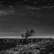 Bear Fruit mp3 Album by Crucify The Flesh