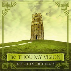 Be Thou My VIsion: Celtic Hymns mp3 Album by David Arkenstone