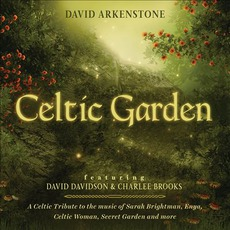 Celtic Garden: A Celtic Tribute To The Music Of Sarah Brightman, Enya, Celtic Woman, Secret Garden And More mp3 Album by David Arkenstone