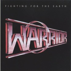 Fighting For The Earth (Remastered) mp3 Album by Warrior (USA)