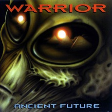 Ancient Future mp3 Album by Warrior (USA)