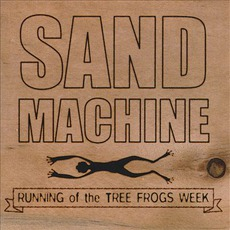 Running Of The Tree Frogs Week mp3 Album by Sand Machine