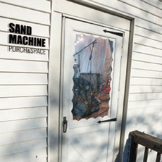 Porch And Space mp3 Album by Sand Machine