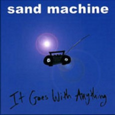It Goes With Anything mp3 Album by Sand Machine