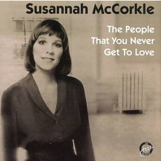 The People That You Never Get To Love (Re-Issue) mp3 Album by Susannah McCorkle
