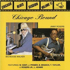 Jimmy Rogers & Big Moose Walker - Chicago Bound: Chicago Blues Session, Volume 15 mp3 Compilation by Various Artists
