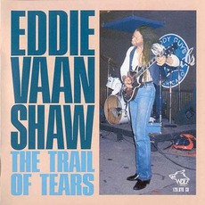 The Trail Of Tears: Chicago Blues Session, Volume 32 mp3 Album by Eddie Vaan Shaw