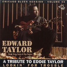 Lookin' For Trouble: A Tribute To Eddie Taylor: Chicago Blues Session, Volume 44 mp3 Album by Edward Taylor Jr.