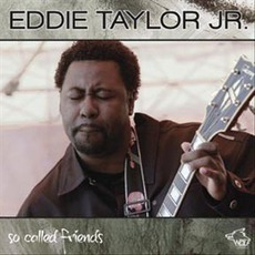 So Called Friends: Chicago Blues Session, Volume 78 mp3 Album by Eddie Taylor Jr.