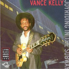 Joyriding In The Subway: Chicago Blues Session, Volume 40 mp3 Album by Vance Kelly