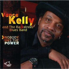 Nobody Has The Power: Chicago Blues Session, Volume 67 mp3 Album by Vance Kelly & His Backstreet Blues Band