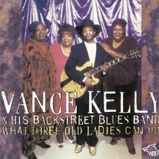 What Three Old Ladies Can Do: Chicago Blues Session, Volume 54 mp3 Album by Vance Kelly & His Backstreet Blues Band