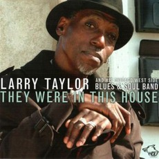 They Were In This House: Chicago Blues Session, Volume 76 mp3 Album by Larry Taylor