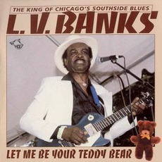 Let Me Be Your Teddy Bear: Chicago Blues Session, Volume 41 mp3 Album by L.V. Banks