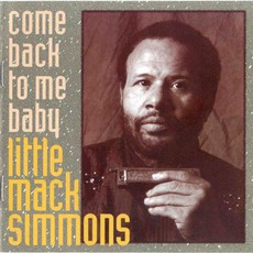 Come Back To Me Baby: Chicago Blues Session, Volume 38 mp3 Album by Little Mack Simmons