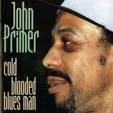 Cold Blooded Blues Man: Chicago Blues Session, Volume 39 mp3 Album by John Primer