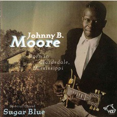 Born In Clarksdale, Mississippi: Chicago Blues Session, Volume 57 mp3 Album by Johnny B. Moore