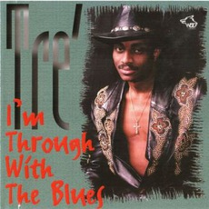 I'm Through With The Blues: Chicago Blues Session, Volume 77 mp3 Album by Tré