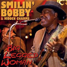 Big Legged Woman: Chicago Blues Session, Volume 73 mp3 Album by Smilin' Bobby & Hidden Charms