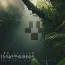 Earthkeeper mp3 Album by Their Dogs Were Astronauts