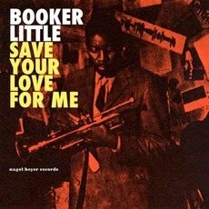 Save Your Love For Me: The Ballads Album by Booker Little