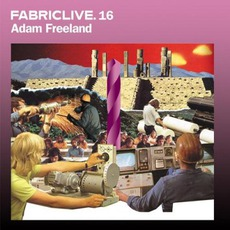 FabricLive 16: Adam Freeland mp3 Compilation by Various Artists