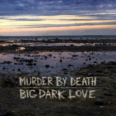 Big Dark Love mp3 Album by Murder By Death