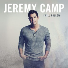 I Will Follow (Deluxe Edition) mp3 Album by Jeremy Camp