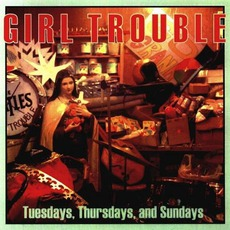 Tuesdays, Thursdays, And Sundays by Girl Trouble