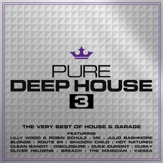 Pure Deep House 3: The Very Best Of House & Garage by Various Artists