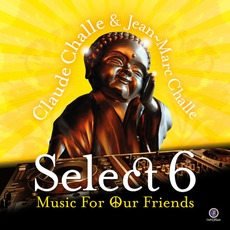 Claude Challe & Jean-Marc Challe - Select 6: Music For Our Friend mp3 Compilation by Various Artists