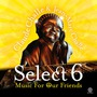 Claude Challe & Jean-Marc Challe - Select 6: Music For Our Friend