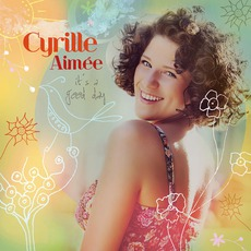 It's A Good Day mp3 Album by Cyrille Aimée