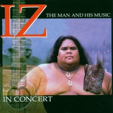 Iz In Concert: The Man And His Music by Israel Kamakawiwoʻole