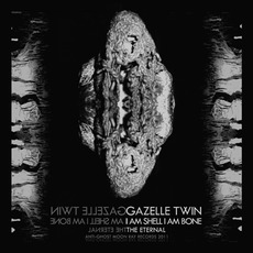 I Am Shell I Am Bone mp3 Single by Gazelle Twin