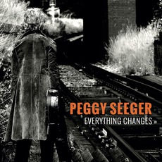 Everything Changes mp3 Album by Peggy Seeger