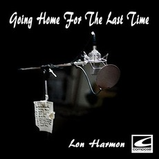 Going Home For The Last Time mp3 Album by Lon Harmon