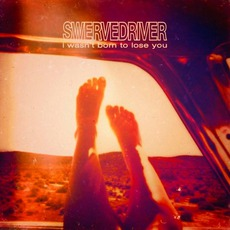 I Wasn't Born To Lose You by Swervedriver