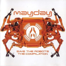 Mayday: Save The Robots: The Compilation mp3 Compilation by Various Artists