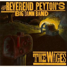 The Wages mp3 Album by The Reverend Peyton's Big Damn Band